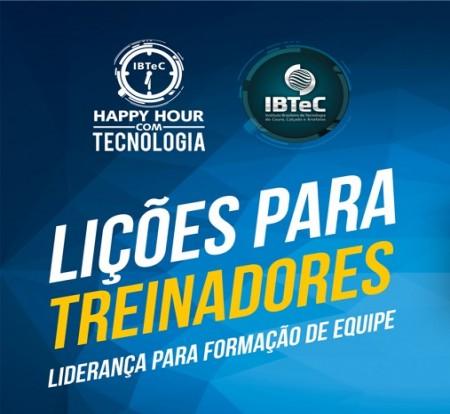 Liderança para formação de equipe será o tema do Happy Hour com Tecnologia do IBTeC na próxima quarta, 16 de maio